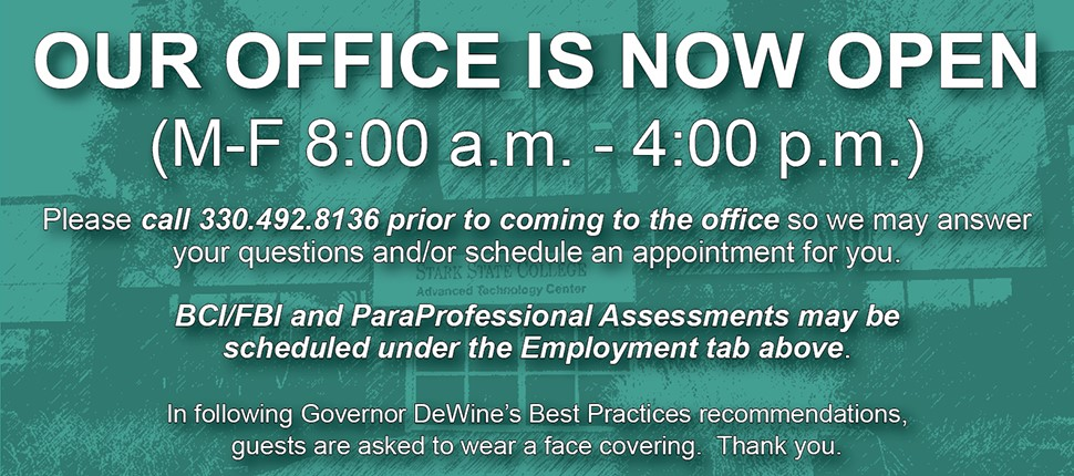 Office is now open M-F 8am-4pm. Please call 330-492-8136 prior to coming in so we can answer your questions and/or schedule an appointment for you. Guests are asked to wear a face covering. Thank you.